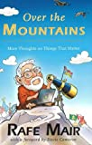 Over the Mountains: More Thoughts on Things that Matter (1550173715) by Rafe Mair