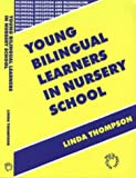 Young Bilingual Learners in Nursery School (Bilingual Education and Bilingualism) (1853594539) by Thompson, Linda