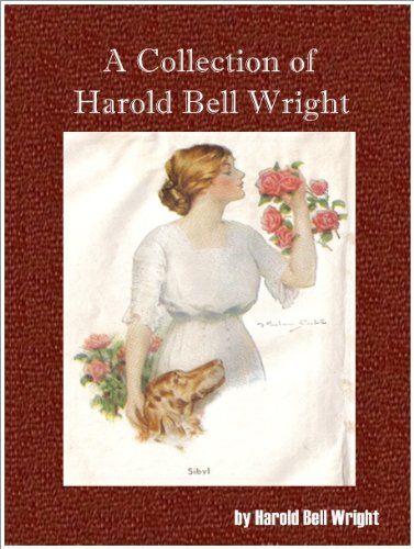 A Collection of Harold Bell Wright (7 Books)-The Shepherd of the Hills,The Winning of Barbara Worth,Their Yesterdays,The Eyes of the World,When a Ma