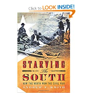 Starving the South: How the North Won the Civil War Andrew F. Smith