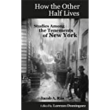 How the Other Half Lives: Studies Among the Tenements of New York (with 100+ endnotes)di Jacob Riis
