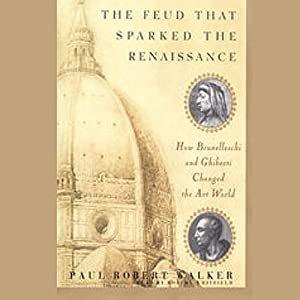 The Feud that Sparked the Renaissance: How Brunelleschi and Ghiberti Changed the Art World | [Paul Robert Walker]