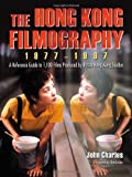 The Hong Kong Filmography, 1977-1997: A Reference Guide to 1,100 Films Produced by British Hong Kong Studios