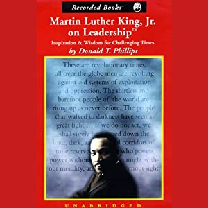 Martin Luther King, Jr. on Leadership: Inspiration and Wisdom for Challenging Times | [Donald T. Phillips]