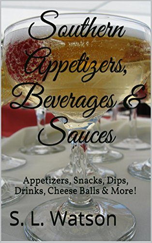 Southern Appetizers, Beverages & Sauces: Appetizers, Snacks, Dips, Drinks, Cheese Balls & More! by S. L. Watson