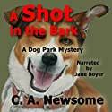 A Shot in the Bark: A Dog Park Mystery, Book 1 (       UNABRIDGED) by C. A. Newsome Narrated by Jane Boyer