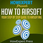 How to Airsoft: Your Step-by-Step Guide to Airsofting |  HowExpert Press