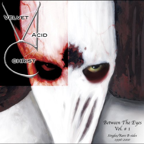 Velvet Acid Christ - Between The Eyes Vol.1 - Zortam Music