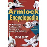 Armlock Encyclopedia: 85 Armlocks for Jujitsu, Judo, Sambo & Mixed Martial Arts: 85 Armlocks for Jujitsu, Judo, Sambo and Mixed Martial Artsby Steve Scott