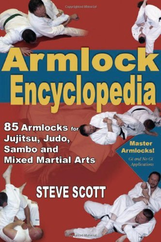 Armlock Encyclopedia: 85 Armlocks for Jujitsu, Judo, Sambo & Mixed Martial Arts