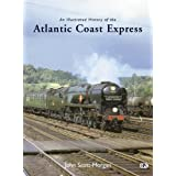 An Illustrated History of the Atlantic Coast Express (Illustrated Histories)by John Scott-Morgan