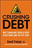img - for Crushing Debt: Why Canadians Should Drop Everything and Pay Off Debt book / textbook / text book