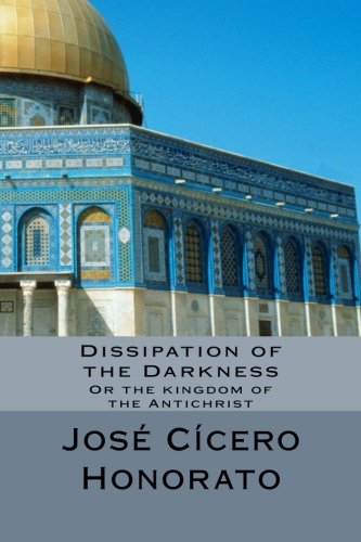 Dissipation of the Darkness: Or the Kingdom of the Antichrist PDF