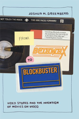 From Betamax to Blockbuster: Video Stores and the Invention of Movies on Video (Inside Technology)
