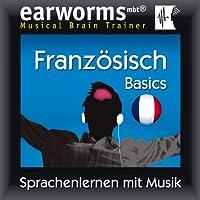 Earworms MBT Französisch [French for German Speakers]: Basics Hörbuch von  Earworms (mbt) Ltd Gesprochen von: Hélène Pollmann, Renate Elbers Lodge, François Wittersheim