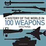 A History of the World in 100 Weapons (General Military)