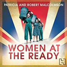 Women at the Ready: The Remarkable Story of the Women's Voluntary Services on the Home Front Audiobook by Patricia Malcolmson, Robert Malcolmson Narrated by Patience Tomlinson