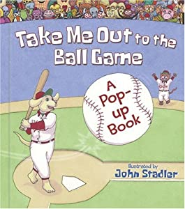 Take Me Out to the Ball Game: A Pop-up Book Gene Vosough, Jack Norworth and John Stadler
