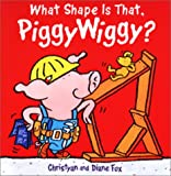 What Shape Is That, PiggyWiggy? (1929766440) by Fox, Diane