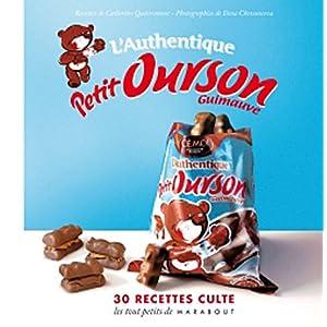 L'authentique Petit Ourson guimauve Les 30 recettes cultes