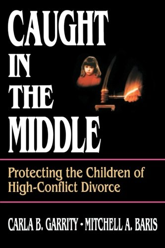 Caught in the Middle: Protecting the Children of High-Conflict Divorce (Psychology)