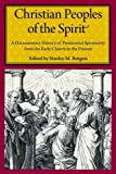 img - for Christian Peoples of the Spirit: A Documentary History of Pentecostal Spirituality from the Early Church to the Present book / textbook / text book