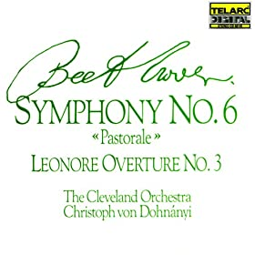 Beethoven: Symphonies No. 6 Pastorale & Leonore Overture No. 3