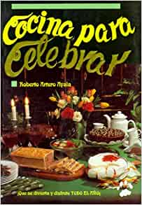 Cocina para celebrar (Spanish Edition): Roberto Arturo Ayala