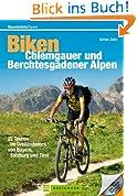 Biken Chiemgauer und Berchtesgadener Alpen: 22 Touren im Dreiländereck von Bayern, Salzburg und Tirol (Mountainbiketouren)