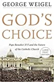 God's Choice: Pope Benedict XVI and the Future of the Catholic Church (0060883545) by Weigel, George