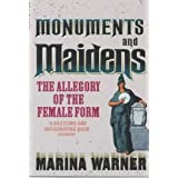 Monuments And Maidens: The Allegory of the Female Formby Marina Warner