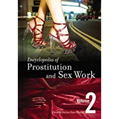 Encyclopedia of Prostitution and Sex Work [Two Volumes] [2 Volumes]: Encyclopedia of Prostitution and Sex Work (2 Volumes Set)