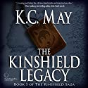 The Kinshield Legacy: The Kinshield Saga, Book 1 (       UNABRIDGED) by K.C. May Narrated by Lee Alan