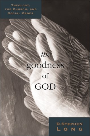 Goodness of God : Theology, Church, and the Social Order, D. STEPHEN LONG, LONG D. STEPHEN