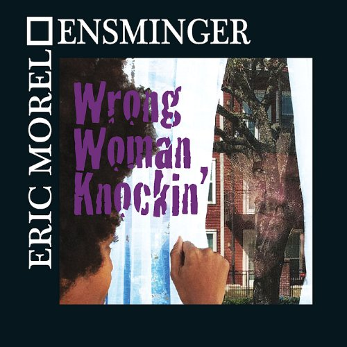 Eric Morel-Ensminger - Wrong Woman Knockin