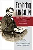 img - for Exploring Lincoln: Great Historians Reappraise Our Greatest President (The North's Civil War (FUP)) book / textbook / text book