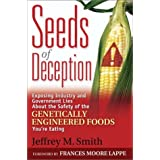 Seeds of Deception:  Exposing Industry and Government Lies About the Safety of the Genetically Engineered Foods You're Eating ~ Jeffrey M. Smith