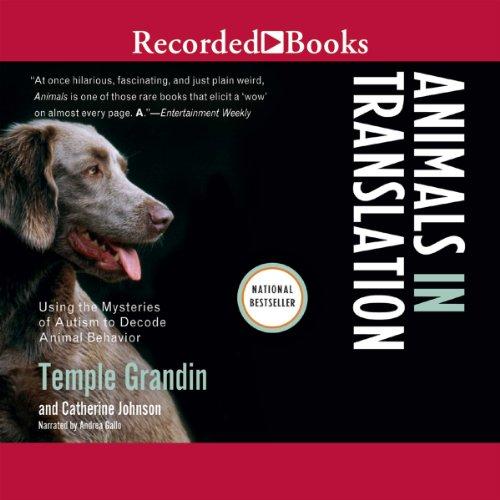 Animals In Translation - Using the Mysteries of Autism to Decode Animal Behavior  - Temple Grandin, Catherine Johnson