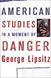 img - for American Studies in a Moment of Danger (Critical American Studies) book / textbook / text book