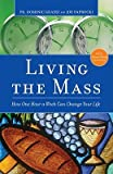 img - for Living the Mass: How One Hour a Week Can Change Your Life   [LIVING THE MASS 2/E] [Paperback] book / textbook / text book