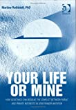 img - for Your Life or Mine: How Geoethics Can Resolve the Conflict Between Public and Private Interests in Xenotransplantation book / textbook / text book