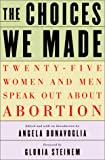 The Choices We Made: Twenty-Five Women and Men Speak Out About Abortion