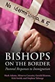Bishops on the Border: Pastoral Responses to Immigration