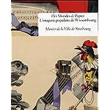Des Mondes de Papier. L'imagerie populaire de Wissembourg : Musées de la Ville de Strasbourg