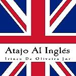 Atajo Al Inglés: Aprende inglés de la manera inteligente. | Irineu De Oliveira Jnr