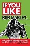 If You Like Bob Marley...: Here Are O...