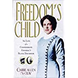 Freedom's Child: The Life of a Confederate General's Black Daughter ~ Carrie Allen McCray
