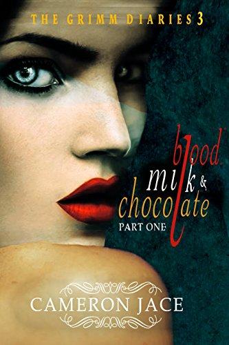Blood, Milk & Chocolate - Part 1 (The Grimm Diaries Book 3) PDF
