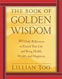 The Book of Golden Wisdom: 365 Daily Reflections to Enrich Your Life and Bring Health, Wealth, and Happiness (0743457668) by Too, Lillian