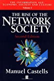 The Rise of The Network Society: The Information Age: Economy, Society and Culture, Volume I